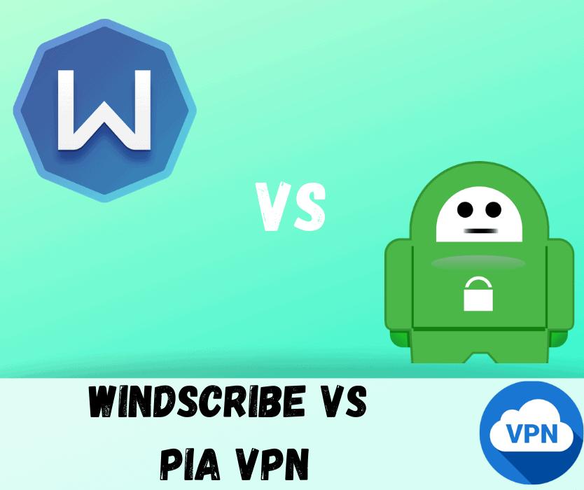 WindScribe vs PIA VPN