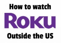 How to Watch Roku outside the United States