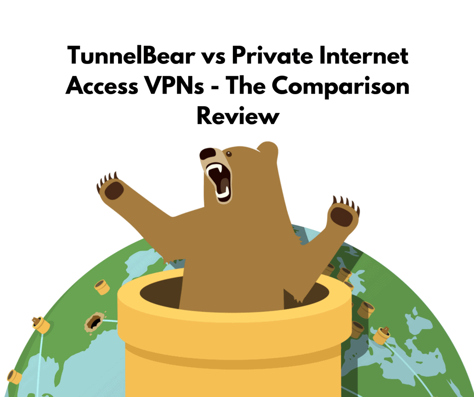 Tunnelbear Vs Private Internet Access Vpns Full